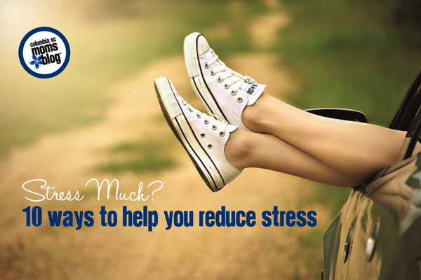 10 Ways to Help You Reduce Stress | Columbia SC Moms Blog