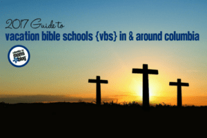 2017 Guide to Vacation Bible Schools {VBS} In & Around Columbia | Columbia SC Moms Blog