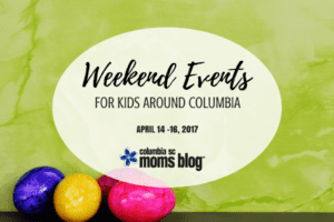 Weekend Events for Kids - April 14-16 | Columbia SC Moms Blog