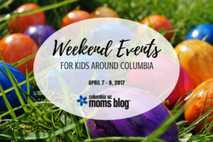 Weekend Events for Kids - April 7-9, 2017   Columbia SC Moms Blog