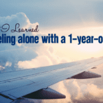 What I Learned Traveling Alone with a 1-Year-Old