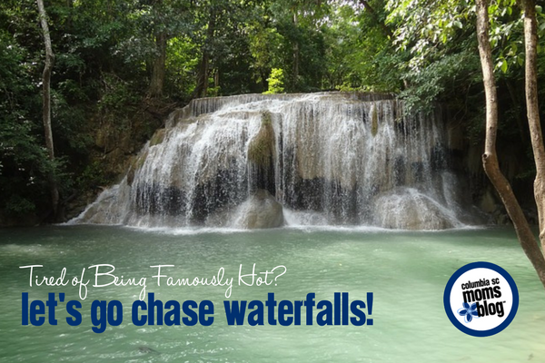 Tired of Being Famously Hot? Let's Go Chase Waterfalls! | Columbia SC Moms Blog