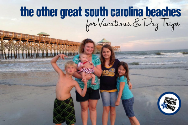 The Other Great South Carolina Beaches for Vacations and Day Trips | Columbia SC Moms Blog