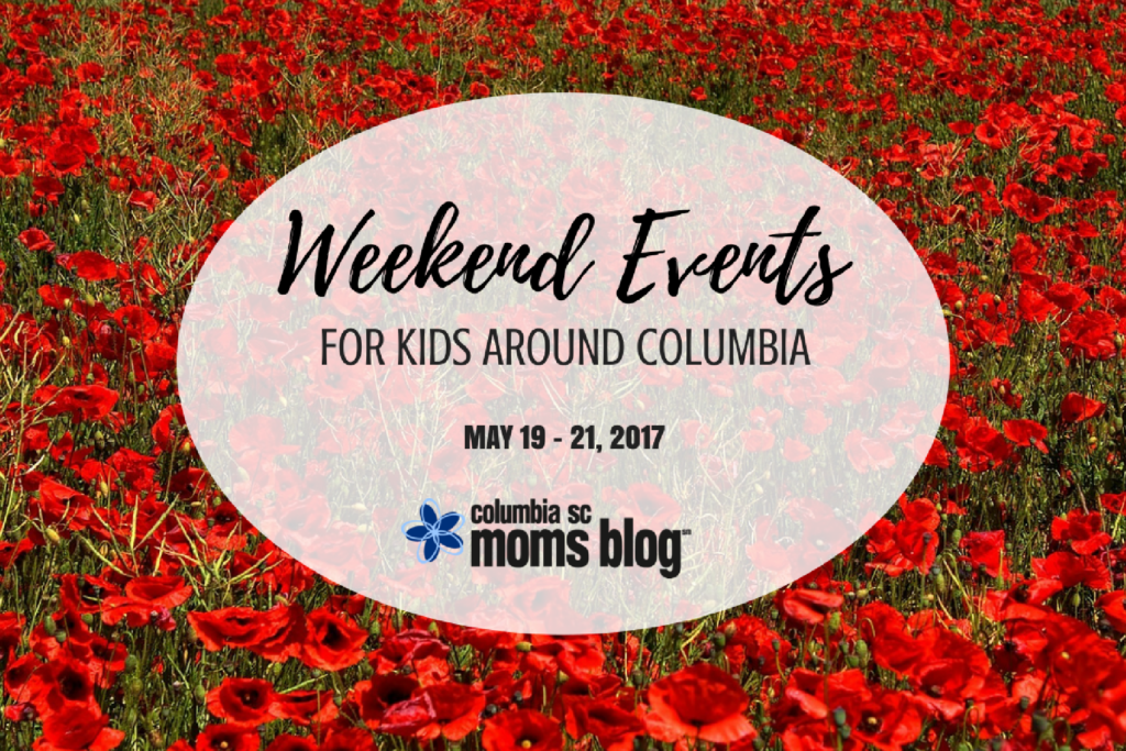 Weekend Events for Kids - may 19 - 21, 2017   Columbia SC Moms Blog
