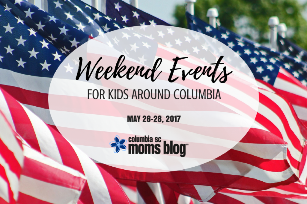 Weekend Events for Kids {May 26-28}   Columbia SC Moms Blog