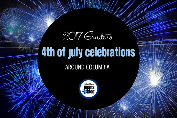 2017 Guide to 4th of July Celebrations Around Columbia | Columbia SC Moms Blog