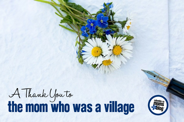 A Thank You to the Mom Who Was a Village   Columbia SC Moms Blog