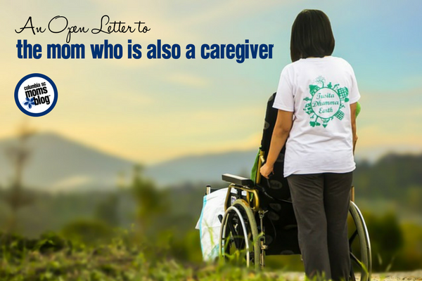 An Open Letter to the Mom who is also a Caregiver | Columbia SC Moms Blog