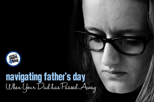 Navigating Father's Day When Your Dad Has Passed Away | Columbia SC Moms Blog