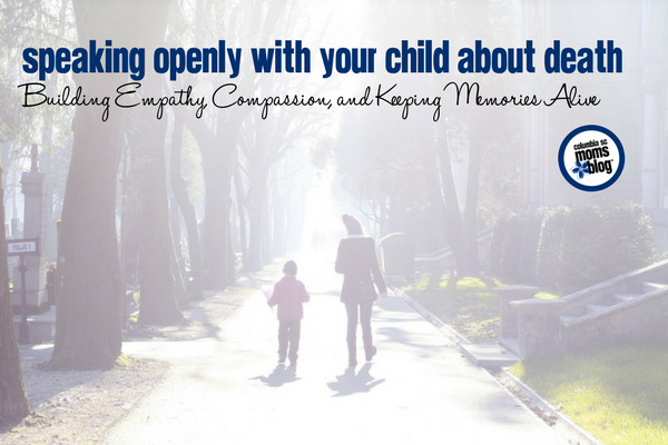 Speaking Openly with Your Child About Death - Building Empathy, Compassion, and Keeping Memories Alive | Columbia SC Moms Blog