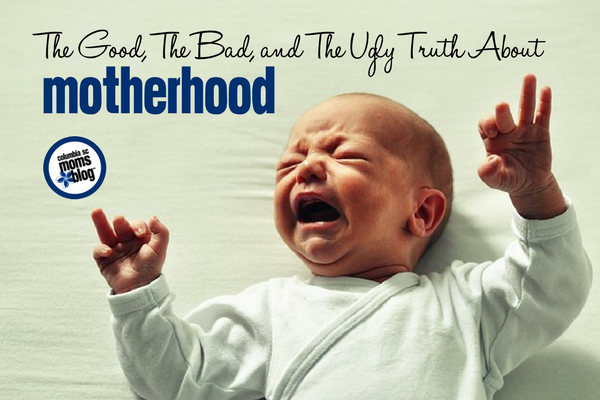 The Good, The Bad, and The Ugly Truth About Motherhood | Columbia SC Moms Blog