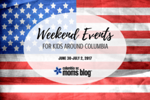 Weekend Events for Kids - June 30 - July 2, 2017 - Columbia SC Moms Blog