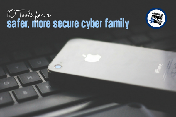 10 Tools for a Safer, More Secure Cyber Family | Columbia SC Moms Blog