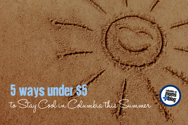 5 Ways Under $5 to Stay Cool in Columbia this Summer | Columbia SC Moms Blog
