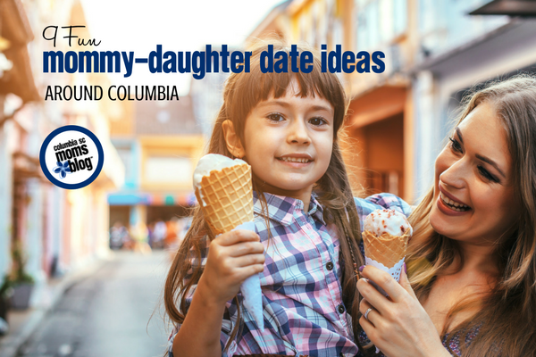 9 Fun Mommy Daughter Date Ideas Around Columbia | Columbia SC Moms Blog