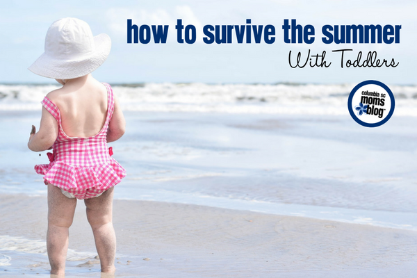How to Survive the Summer with Toddlers | Columbia SC Moms Blog