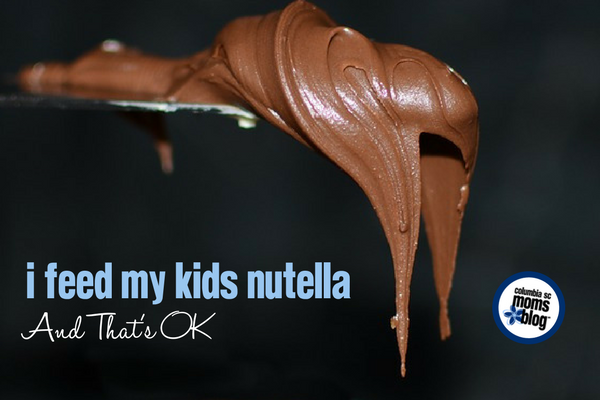I Feed My Kids Nutella and That's OK | Columbia SC Moms Blog