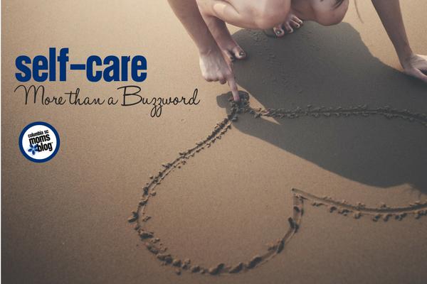 Self-Care :: More than a Buzzword | Columbia SC Moms Blog