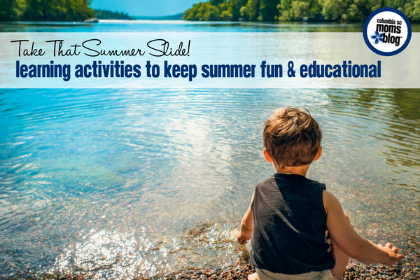 Take That Summer Slide! Learning Activities to Keep Summer Fun and Educational | Columbia SC Moms Blog