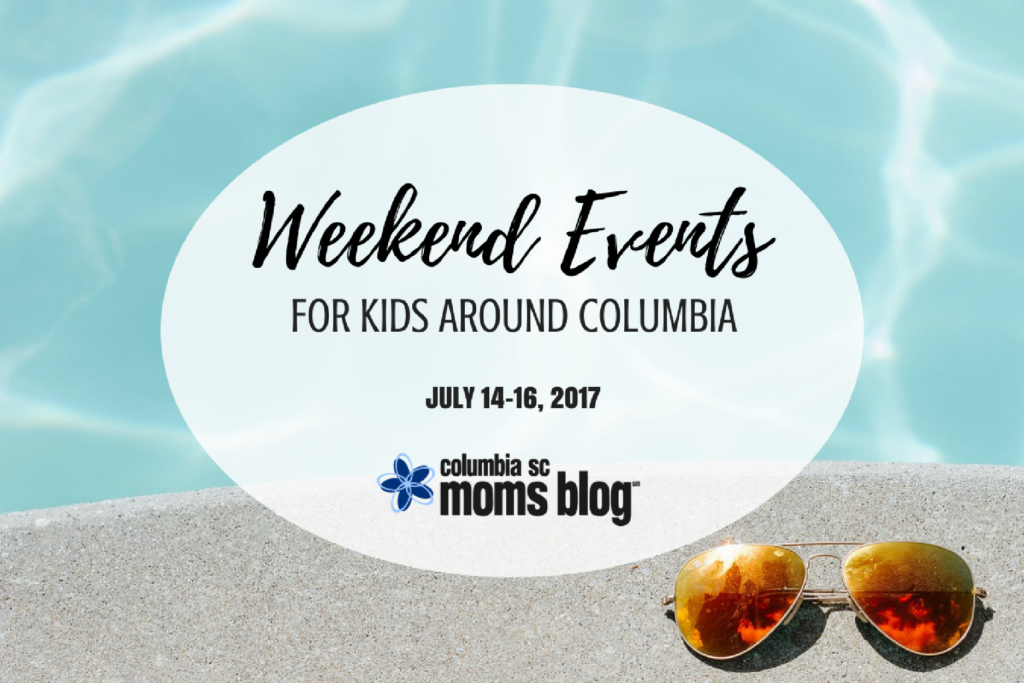 Weekend Events for Kids - July 14-16   Columbia SC Moms Blog