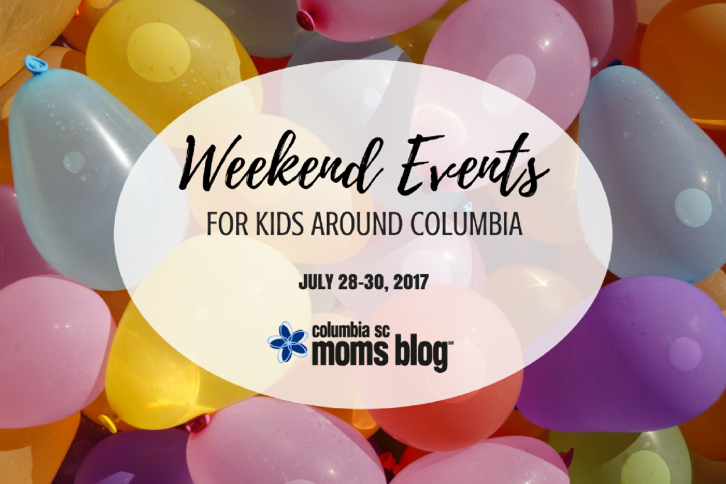 Weekend Events for Kids - July 28-30, 2017 | Columbia SC Moms Blog