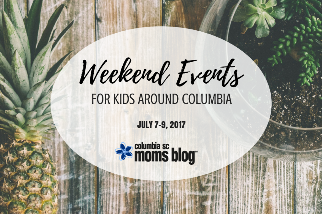 Weekend Events for Kids - July 7-9, 2017 | Columbia SC Moms Blog