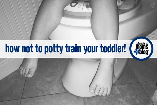 How NOT to Potty Train Your Toddler | Columbia SC Moms Blog