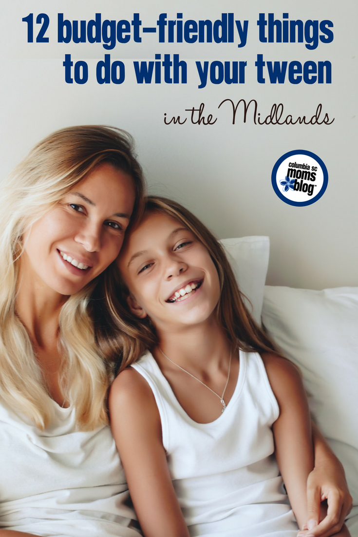 12 Budget-Friendly Things to Do with Your Tween in the Midlands | Columbia SC Moms Blog