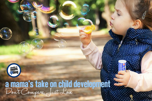A Mama's Take on Child Development :: Don't Compare, Just Love | Columbia SC Moms Blog