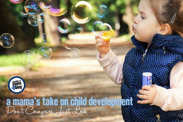 A Mama's Take on Child Development :: Don't Compare, Just Love | Columbia SC Moms Blog