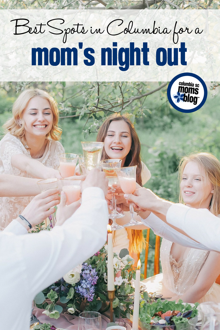 Best Spots in Columbia for a Mom's Night Out | Columbia SC Moms Blog