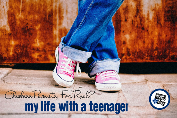 Clueless Parents, For Real? My Life With a Teenager | Columbia SC Moms Blog
