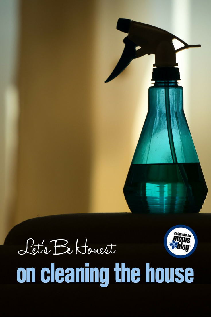 Let's Be Honest On Cleaning the House | Columbia SC Moms Blog