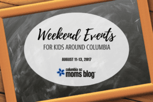 Weekend Events for Kids - August 11-13, 2017 - Columbia SC Moms Blog