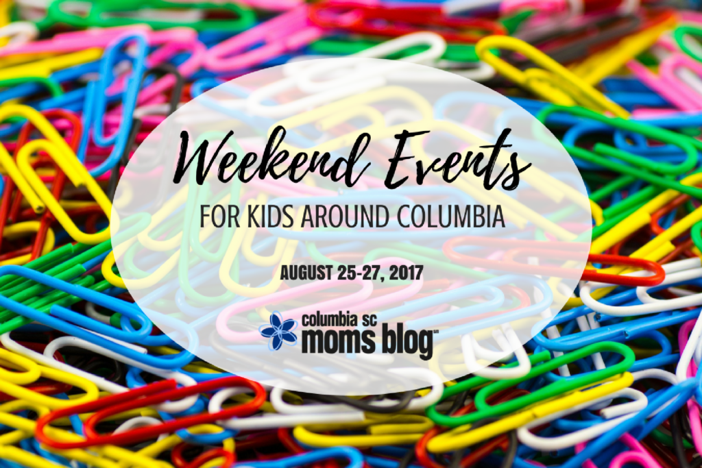 Weekend Events for Kids - August 25-27, 2017 - Columbia SC Moms Blog