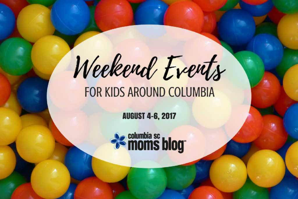 Weekend Events for Kids - August 4-6, 2017 - Columbia SC Moms Blog