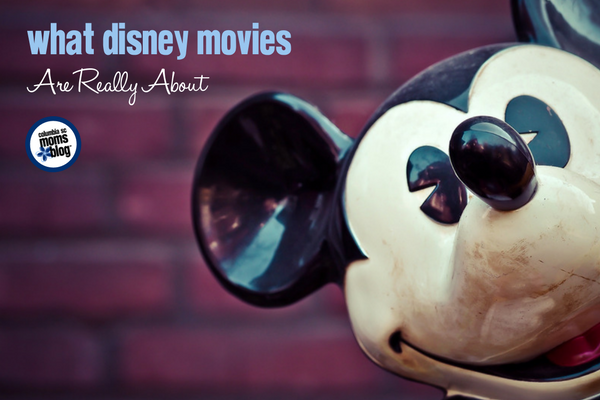 What Disney Movies Are Really About | Columbia SC Moms Blog