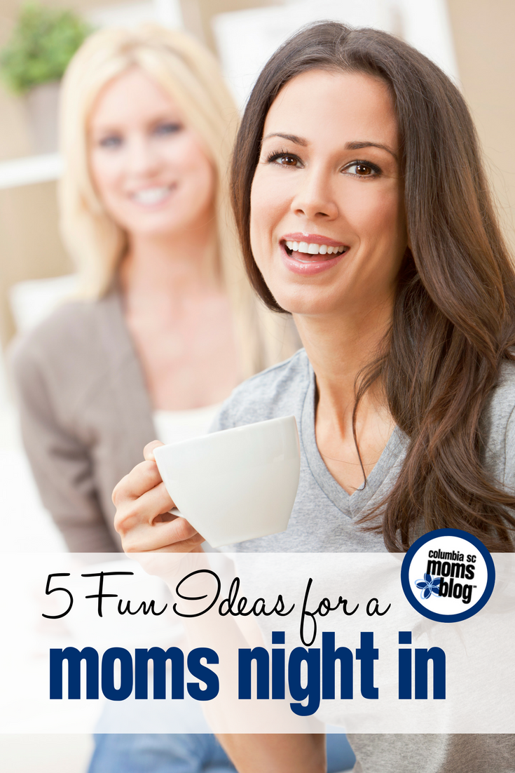 5 Fun Ideas for a Moms Night In | Columbia SC Moms Blog