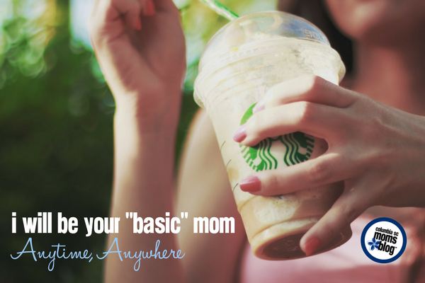 "I Will Be Your ""Basic"" Mom Anytime, Anywhere 