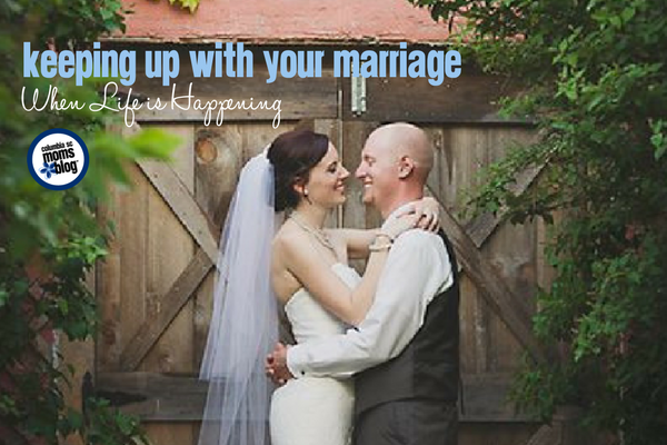 Keeping Up With Your Marriage When Life is Happening | Columbia SC Moms Blog