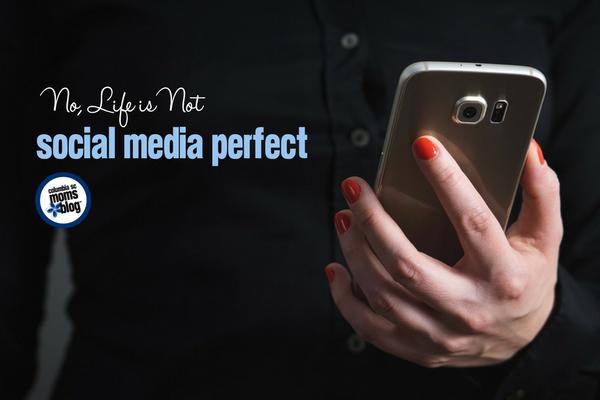 No, Life is Not Social Media Perfect   Columbia SC Moms Blog
