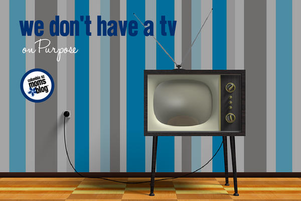 We Don't Have a TV (on Purpose) | Columbia SC Moms Blog