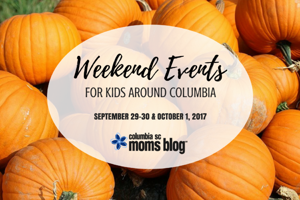 Weekend Events for Kids - September 29-30 and October 1, 2017 - Columbia SC Moms Blog
