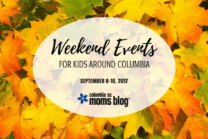 Weekend Events for Kids - September 8-10, 2017 - Columbia SC Moms Blog