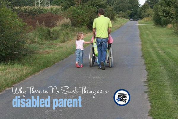 Why There is No Such Thing as a Disabled Parent | Columbia SC Moms Blog