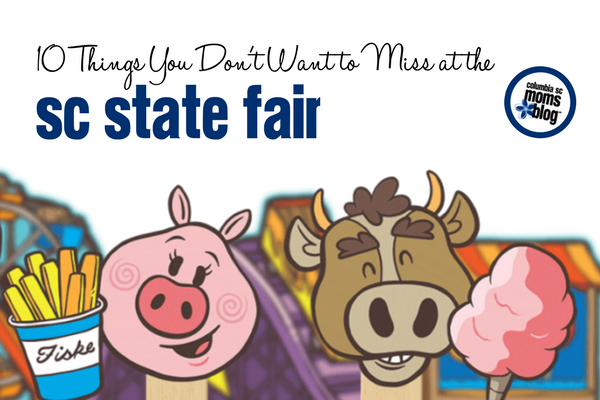 10 Things You Don't Want to Miss at the 2017 SC State Fair | Columbia SC Moms Blog