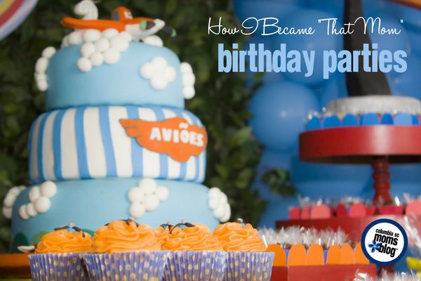 "How I Became ""That Mom"" :: Birthday Parties 