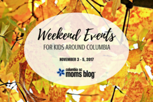 Weekend Events for Kids - November 3-5, 2017 | Columbia SC Moms Blog