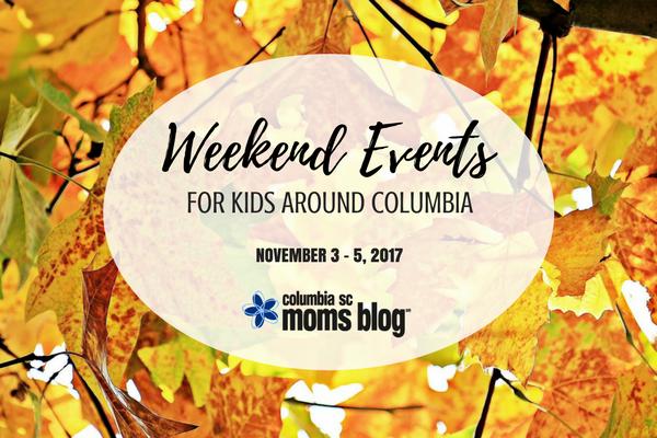 Weekend Events for Kids - November 3-5, 2017 | Columbia SC Moms Blog