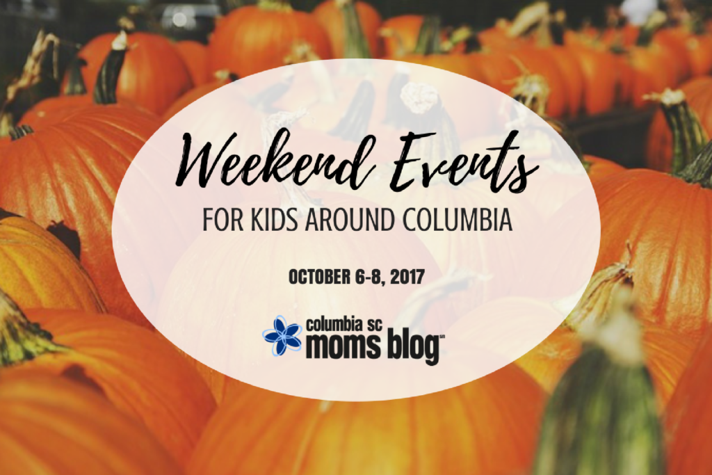 Weekend Events for Kids - October 6-8, 2017 - Columbia SC Moms Blog